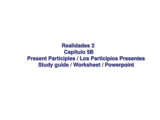 Realidades 2  Cap�tulo 5B            Present Participles / Los Participios Presentes