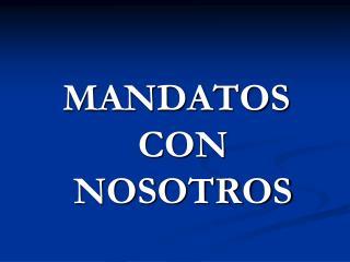 MANDATOS CON NOSOTROS