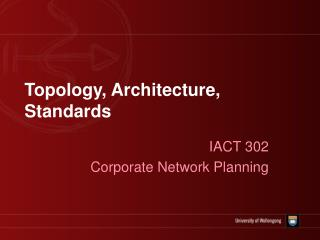 Topology, Architecture, Standards