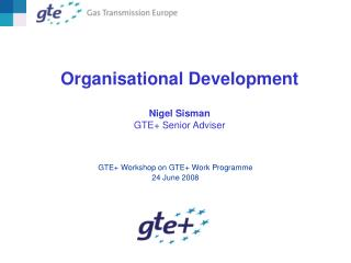 Organisational Development Nigel Sisman GTE+ Senior Adviser