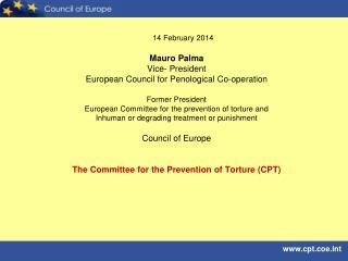 14 February 2014 Mauro Palma Vice- President European Council for Penological Co-operation
