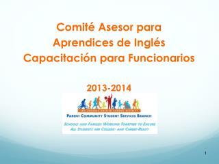 Comité Asesor para  Aprendices  de Inglés Capacitación para Funcionarios 2013-2014