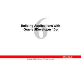 Building Applications with  Oracle JDeveloper 10 g