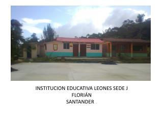 I NSTITUCION EDUCATIVA LEONES SEDE J FLORIÁN SANTANDER  .