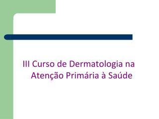 III Curso de Dermatologia na Atenção Primária à Saúde