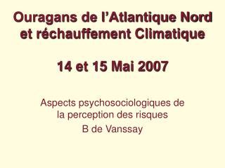 Ouragans de l'Atlantique Nord  et réchauffement Climatique 14 et 15 Mai 2007