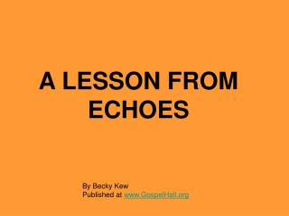A LESSON FROM ECHOES
