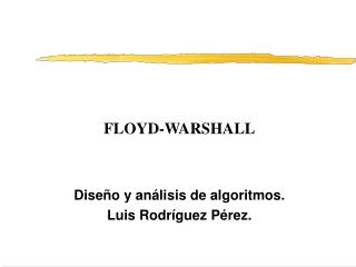 FLOYD-WARSHALL Diseño y análisis de algoritmos. Luis Rodríguez Pérez.