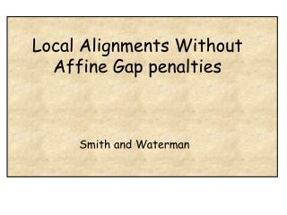 Local Alignments Without Affine Gap penalties