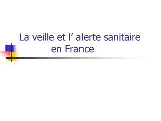 La veille et l' alerte sanitaire        en France