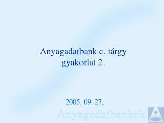 Anyagadatbank c. tárgy  gyakorlat 2.