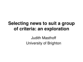 Selecting news to suit a group of criteria: an exploration