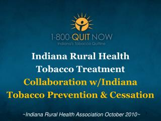 Indiana Rural Health  Tobacco Treatment Collaboration w/Indiana  Tobacco Prevention & Cessation