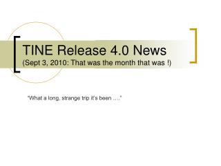 TINE Release 4.0 News (Sept 3, 2010: That was the month that was !)
