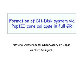 Formation of BH-Disk system via PopIII core collapse in full GR