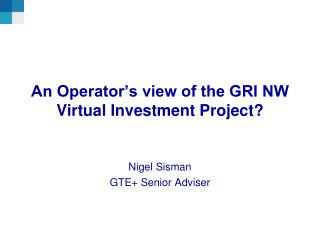 An Operator�s view of the GRI NW Virtual Investment Project?