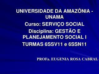 UNIVERSIDADE DA AMAZÔNIA - UNAMA Curso: SERVIÇO SOCIAL Disciplina: GESTÃO E PLANEJAMENTO SOCIAL I