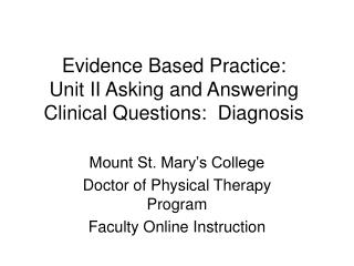 Evidence Based Practice:   Unit II Asking and Answering Clinical Questions:  Diagnosis
