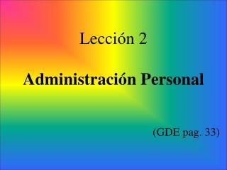 Lección 2 Administración Personal (GDE pag. 33)