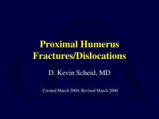 Proximal Humerus Fractures/Dislocations