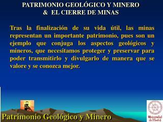 PATRIMONIO GEOLÓGICO Y MINERO  &  EL CIERRE DE MINAS