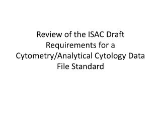 Review of the ISAC Draft Requirements for a  Cytometry /Analytical Cytology Data File Standard