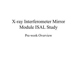 X-ray Interferometer Mirror Module ISAL Study