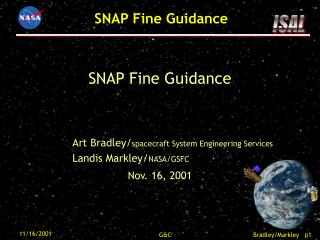 SNAP Fine Guidance 		Art Bradley/ spacecraft System Engineering Services