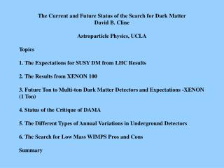 The Current and Future Status of the Search for Dark Matter David B. Cline