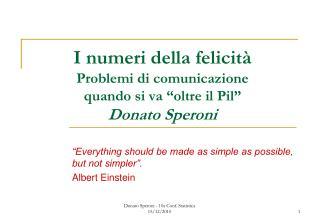 """I numeri della felicità Problemi di comunicazione quando si va """"oltre il Pil"""" Donato Speroni"""