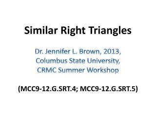 Similar Right  Triangles Dr. Jennifer L. Brown, 2013, Columbus State University,