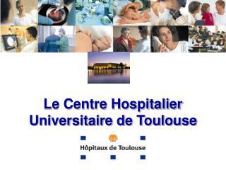 Le Centre Hospitalier Universitaire de Toulouse
