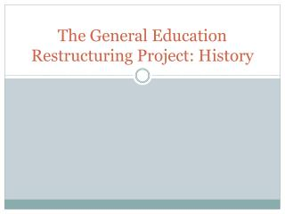 The General Education Restructuring Project: History