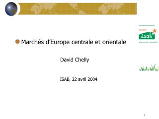 Marchés d'Europe centrale et orientale David Chelly ISAB, 22 avril 2004