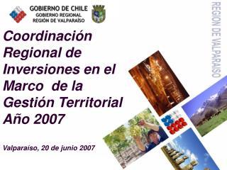 Coordinación Regional de Inversiones en el Marco  de la Gestión Territorial Año 2007