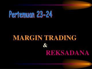MARGIN TRADING & REKSADANA