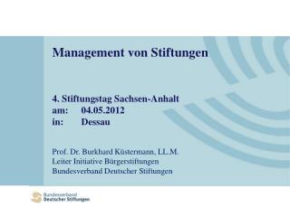Management von Stiftungen 4. Stiftungstag Sachsen-Anhalt  am: 04.05.2012 in: Dessau