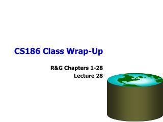 CS186 Class Wrap-Up