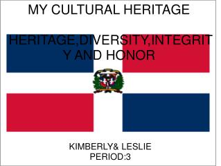MY CULTURAL HERITAGE  HERITAGE,DIVERSITY,INTEGRITY AND HONOR
