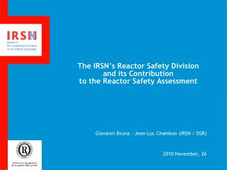The IRSN's Reactor Safety Division and its Contribution  to the Reactor Safety Assessment