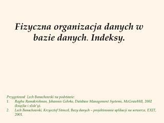 Fizyczna organizacja danych w baz ie  danych .  Indeksy.