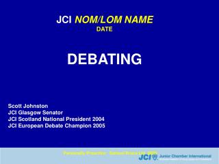 JCI  NOM/LOM NAME DATE DEBATING Scott Johnston JCI Glasgow Senator