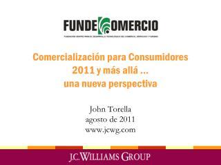 Comercialización para Consumidores 2011 y más allá … una nueva perspectiva