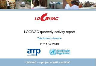 LOGIVAC quarterly activity report Telephone conference - 25 th  April 2013