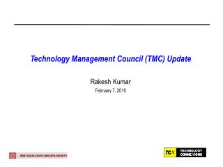 Technology Management Council (TMC) Update Rakesh Kumar February 7, 2010