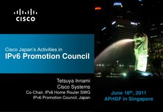 Cisco Japan s Activities in IPv6 Promotion Council