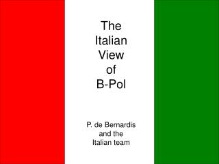 The  Italian  View  of  B-Pol P. de Bernardis and the  Italian team