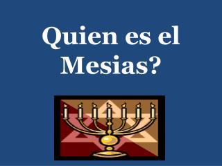 Quien es el Mesias?