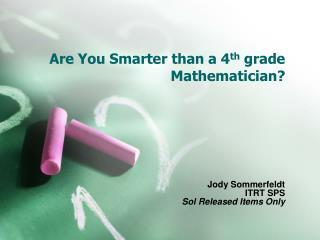 Are You Smarter than a 4th grade Mathematician