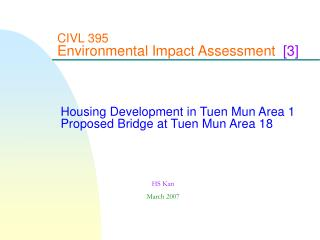 CIVL 395  Environmental Impact Assessment  [3]      Housing Development in Tuen Mun Area 1  Proposed Bridge at Tuen Mun